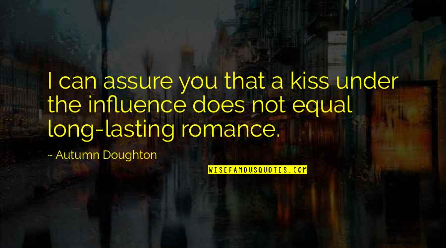 Doughton Quotes By Autumn Doughton: I can assure you that a kiss under