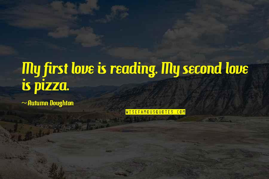 Doughton Quotes By Autumn Doughton: My first love is reading. My second love