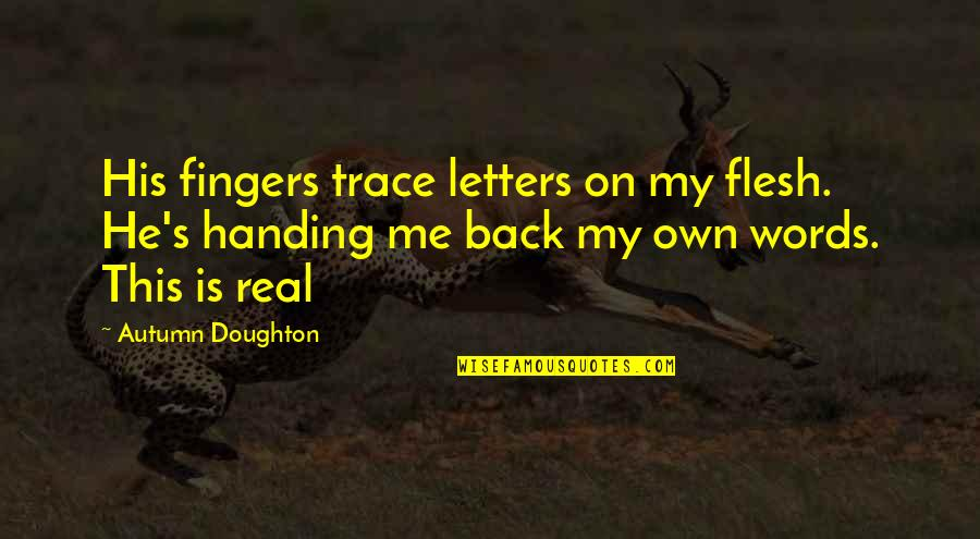 Doughton Quotes By Autumn Doughton: His fingers trace letters on my flesh. He's