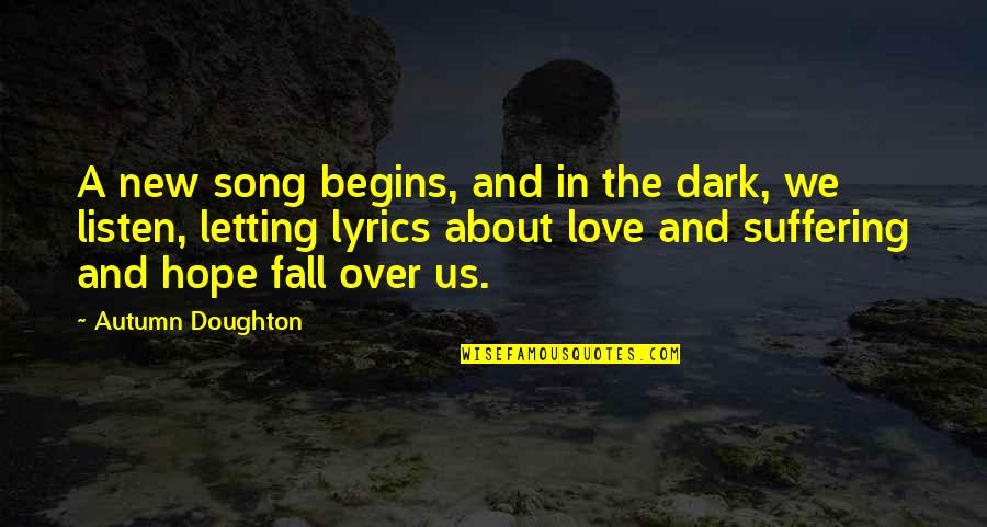 Doughton Quotes By Autumn Doughton: A new song begins, and in the dark,