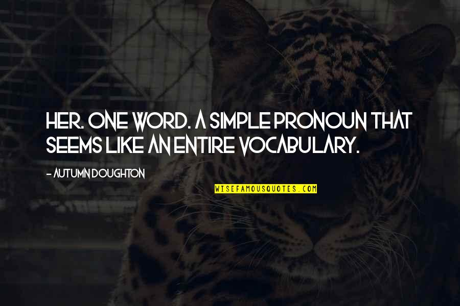 Doughton Quotes By Autumn Doughton: Her. One word. A simple pronoun that seems