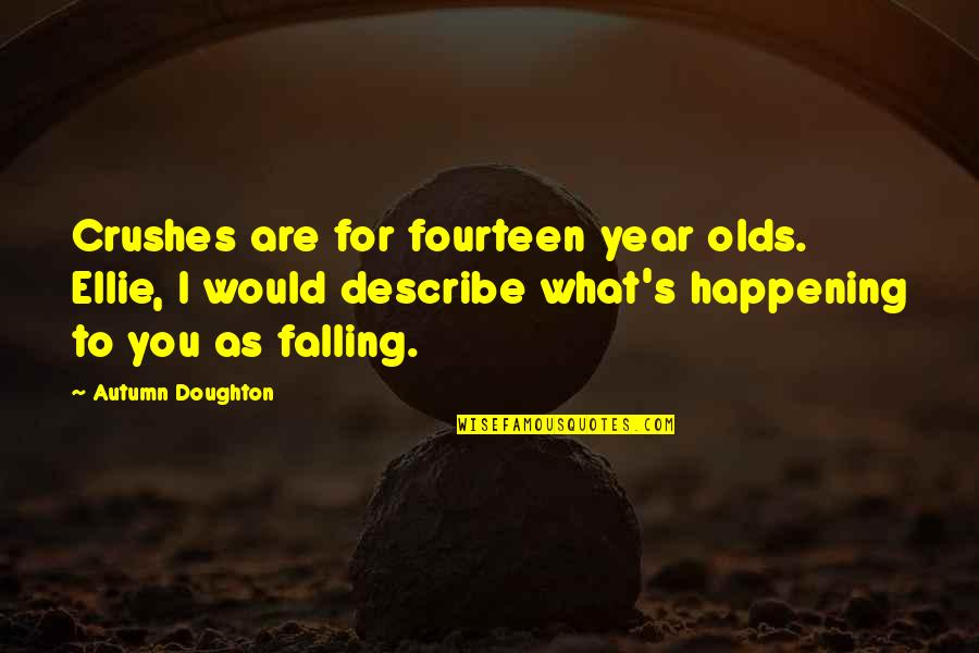 Doughton Quotes By Autumn Doughton: Crushes are for fourteen year olds. Ellie, I
