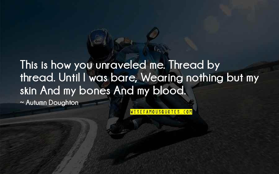 Doughton Quotes By Autumn Doughton: This is how you unraveled me. Thread by