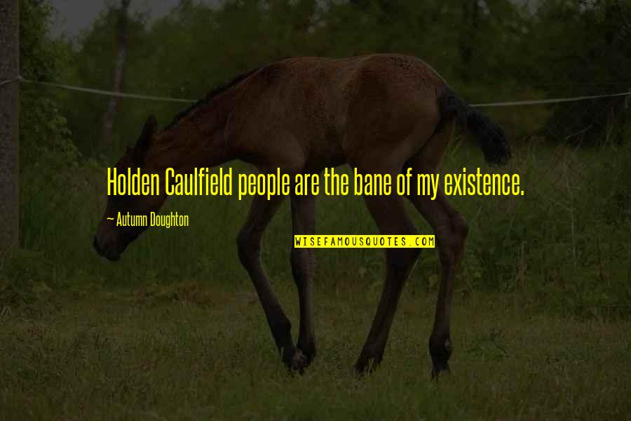Doughton Quotes By Autumn Doughton: Holden Caulfield people are the bane of my