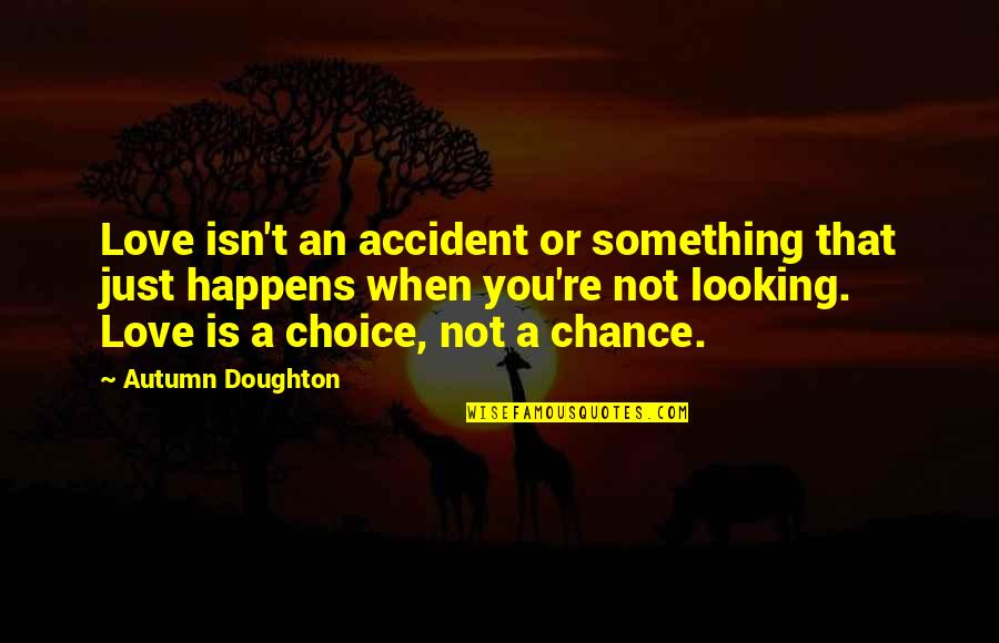 Doughton Quotes By Autumn Doughton: Love isn't an accident or something that just