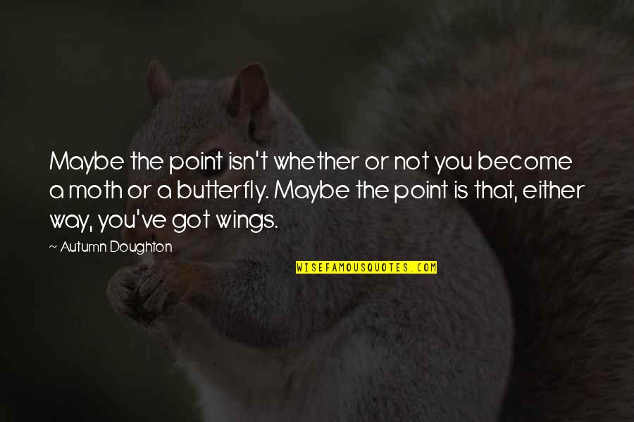 Doughton Quotes By Autumn Doughton: Maybe the point isn't whether or not you