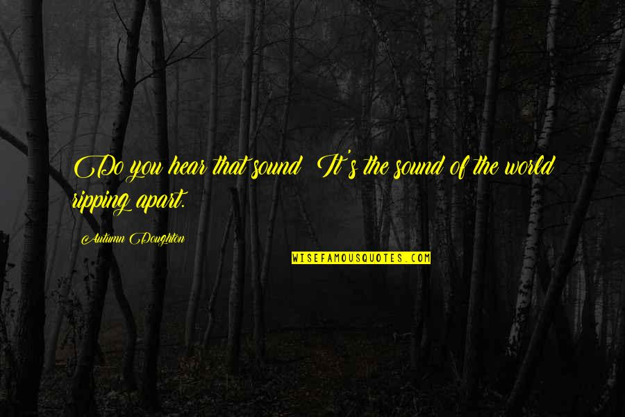 Doughton Quotes By Autumn Doughton: Do you hear that sound? It's the sound