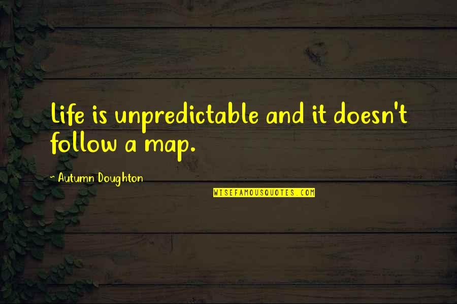 Doughton Quotes By Autumn Doughton: Life is unpredictable and it doesn't follow a