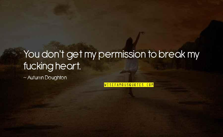 Doughton Quotes By Autumn Doughton: You don't get my permission to break my