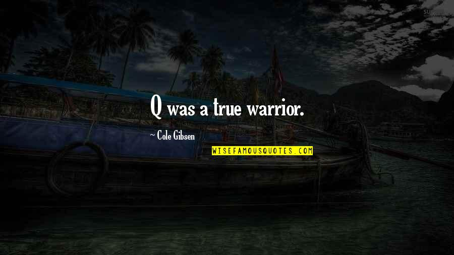 Dougie Freedman Quotes By Cole Gibsen: Q was a true warrior.