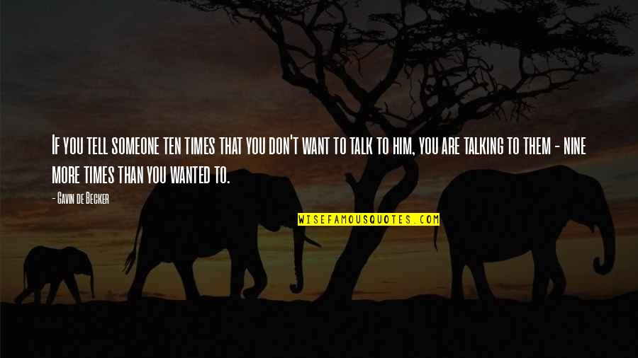 Dougie Freedman Quotes By Gavin De Becker: If you tell someone ten times that you