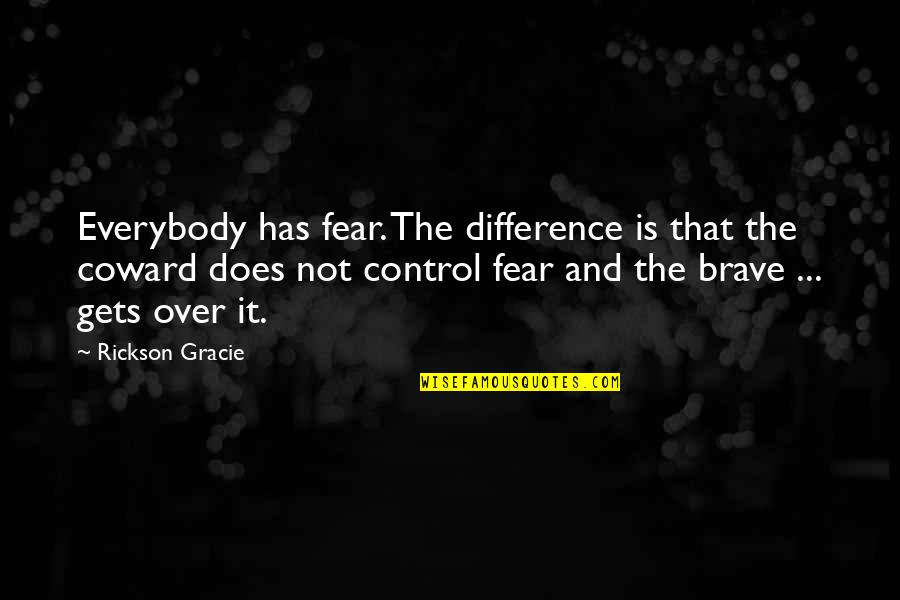 Dougie Freedman Quotes By Rickson Gracie: Everybody has fear. The difference is that the