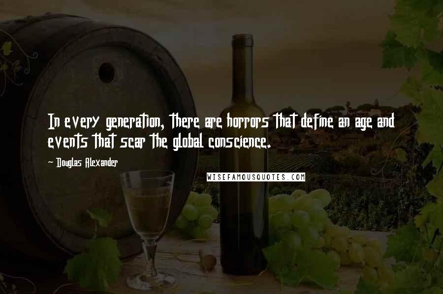 Douglas Alexander quotes: In every generation, there are horrors that define an age and events that scar the global conscience.