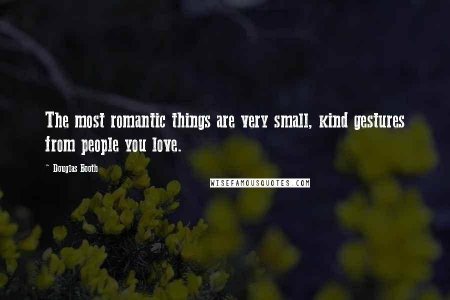 Douglas Booth quotes: The most romantic things are very small, kind gestures from people you love.