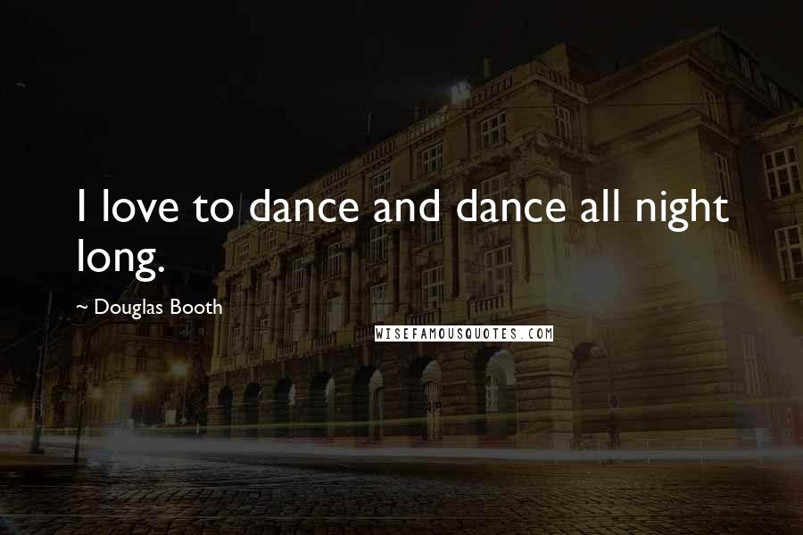 Douglas Booth quotes: I love to dance and dance all night long.