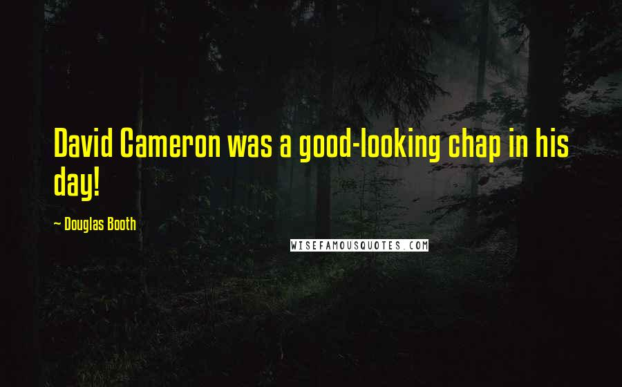Douglas Booth quotes: David Cameron was a good-looking chap in his day!