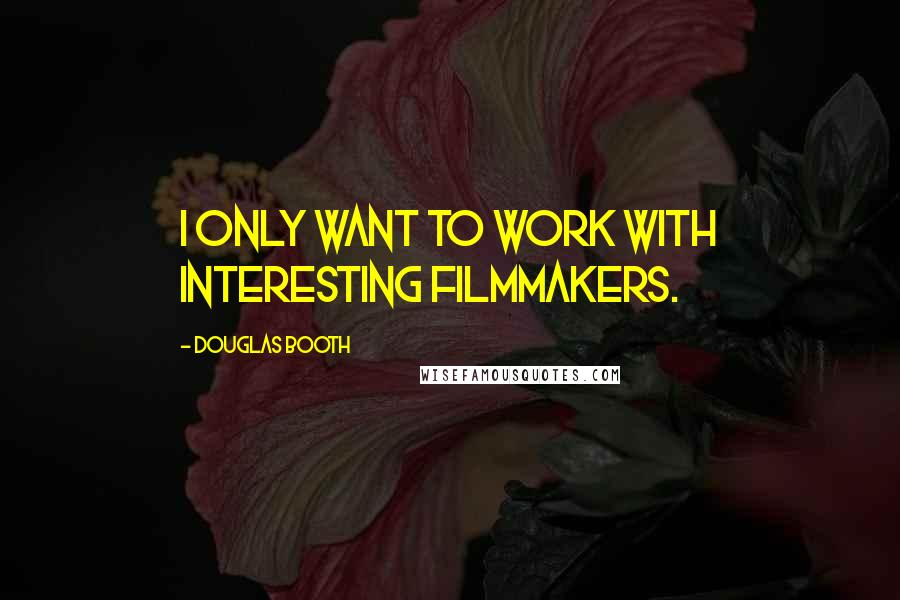 Douglas Booth quotes: I only want to work with interesting filmmakers.
