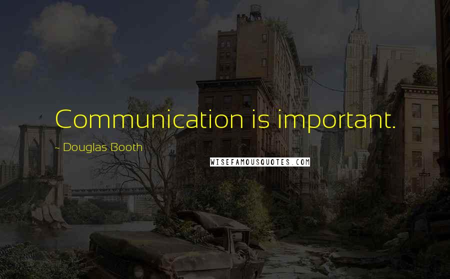 Douglas Booth quotes: Communication is important.