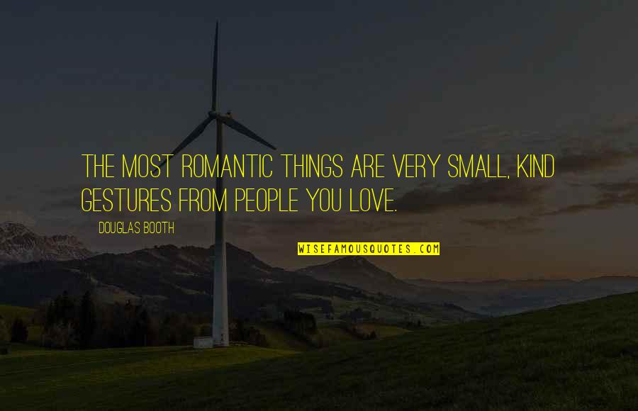 Douglas Booth Quotes By Douglas Booth: The most romantic things are very small, kind