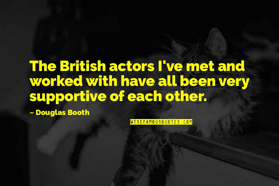 Douglas Booth Quotes By Douglas Booth: The British actors I've met and worked with