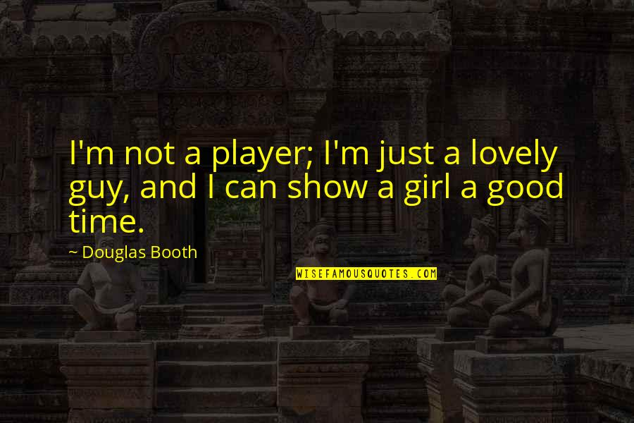 Douglas Booth Quotes By Douglas Booth: I'm not a player; I'm just a lovely