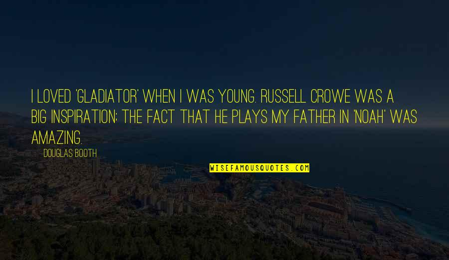 Douglas Booth Quotes By Douglas Booth: I loved 'Gladiator' when I was young. Russell