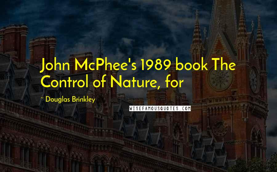 Douglas Brinkley quotes: John McPhee's 1989 book The Control of Nature, for
