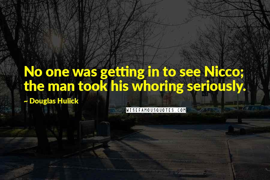 Douglas Hulick quotes: No one was getting in to see Nicco; the man took his whoring seriously.