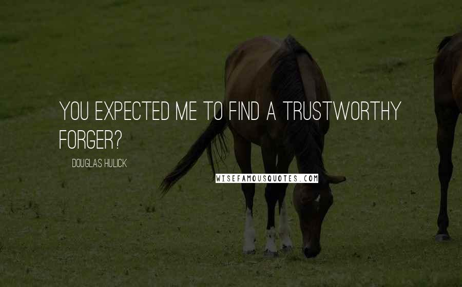 Douglas Hulick quotes: You expected me to find a trustworthy forger?