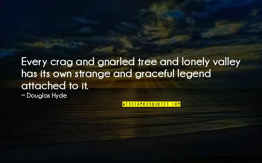 Douglas Hyde Quotes By Douglas Hyde: Every crag and gnarled tree and lonely valley