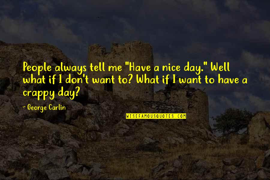 """Douhet Quotes By George Carlin: People always tell me """"Have a nice day."""""""