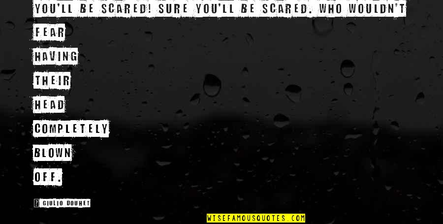 Douhet Quotes By Giulio Douhet: You'll be scared! Sure you'll be scared. Who