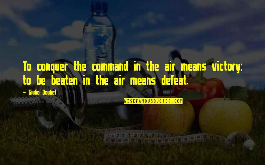 Douhet Quotes By Giulio Douhet: To conquer the command in the air means