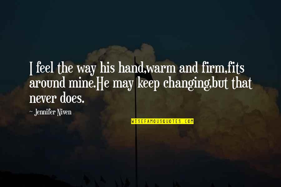 Douhet Quotes By Jennifer Niven: I feel the way his hand,warm and firm,fits