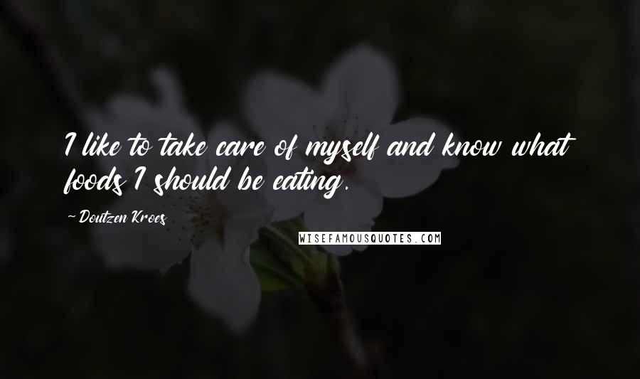 Doutzen Kroes quotes: I like to take care of myself and know what foods I should be eating.