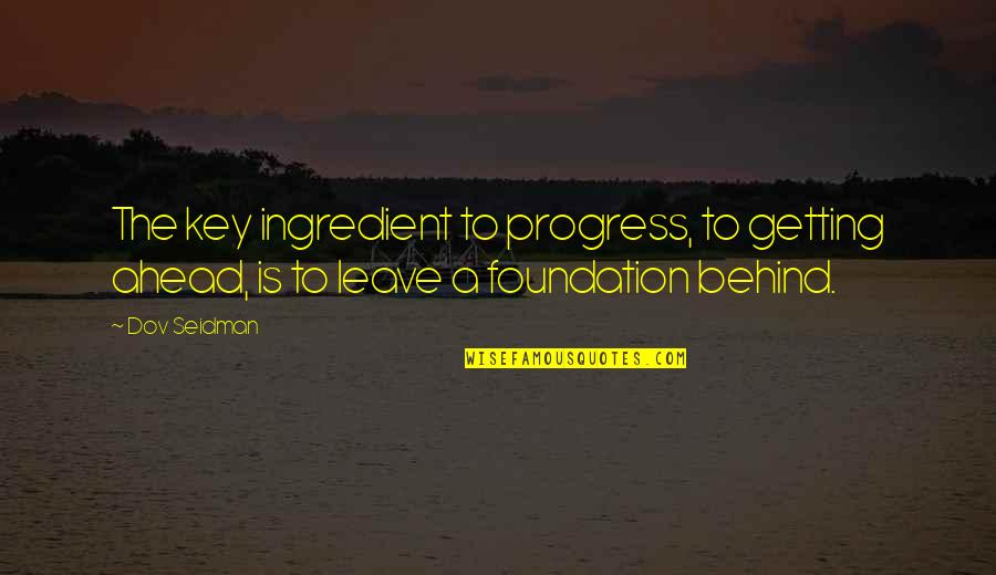Dov Seidman Quotes By Dov Seidman: The key ingredient to progress, to getting ahead,