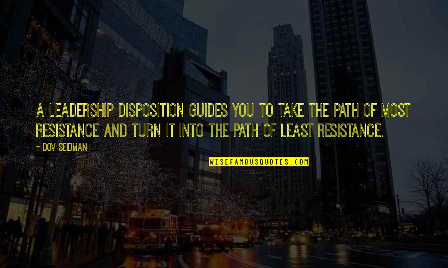 Dov Seidman Quotes By Dov Seidman: A leadership disposition guides you to take the