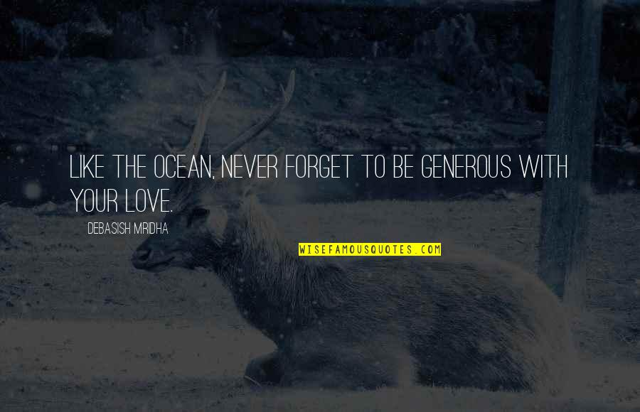 Dovolani Quotes By Debasish Mridha: Like the ocean, never forget to be generous