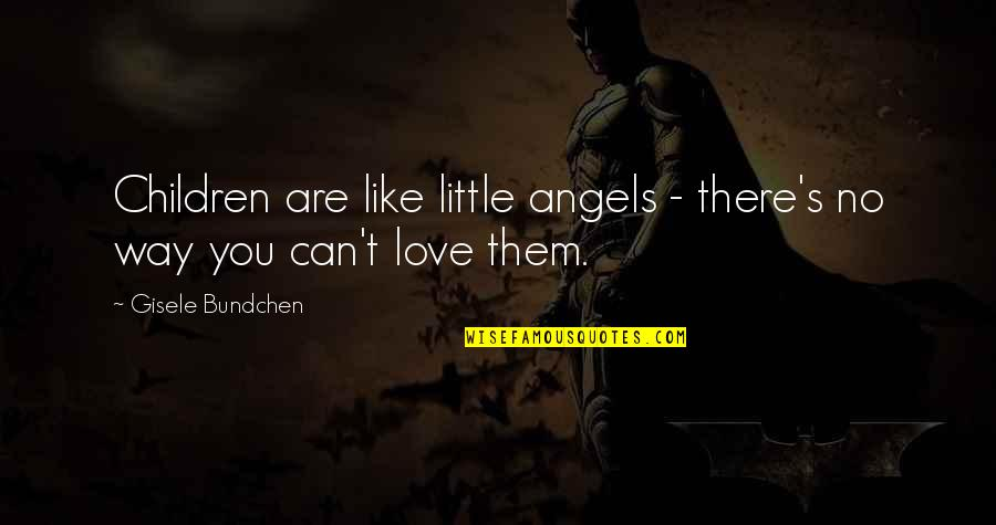 Dovolani Quotes By Gisele Bundchen: Children are like little angels - there's no