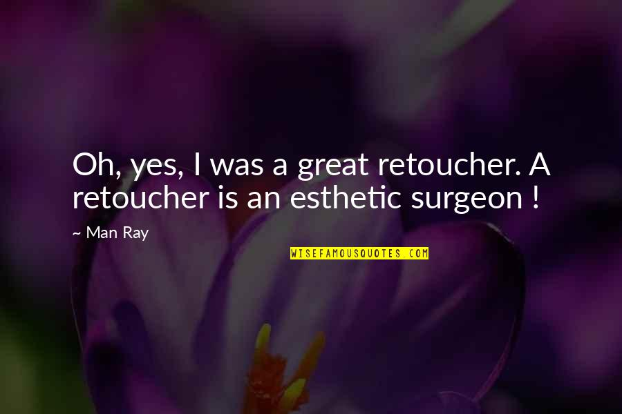 Dovolani Quotes By Man Ray: Oh, yes, I was a great retoucher. A