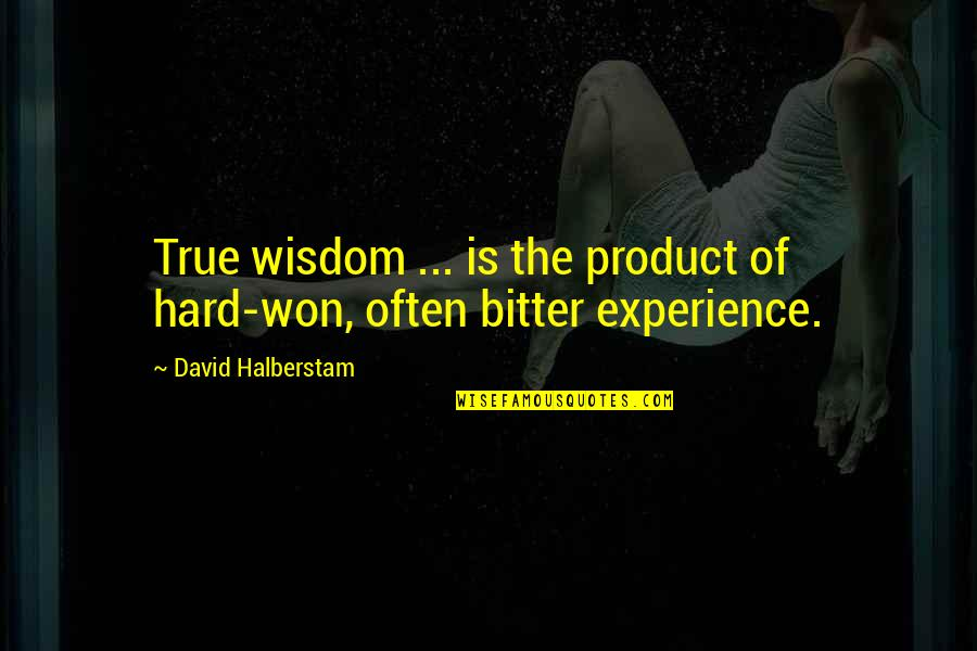 Dow2 Space Marine Quotes By David Halberstam: True wisdom ... is the product of hard-won,