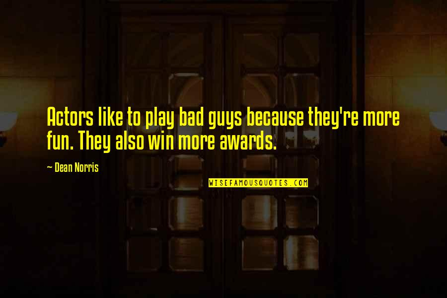 Download Branham Quotes By Dean Norris: Actors like to play bad guys because they're