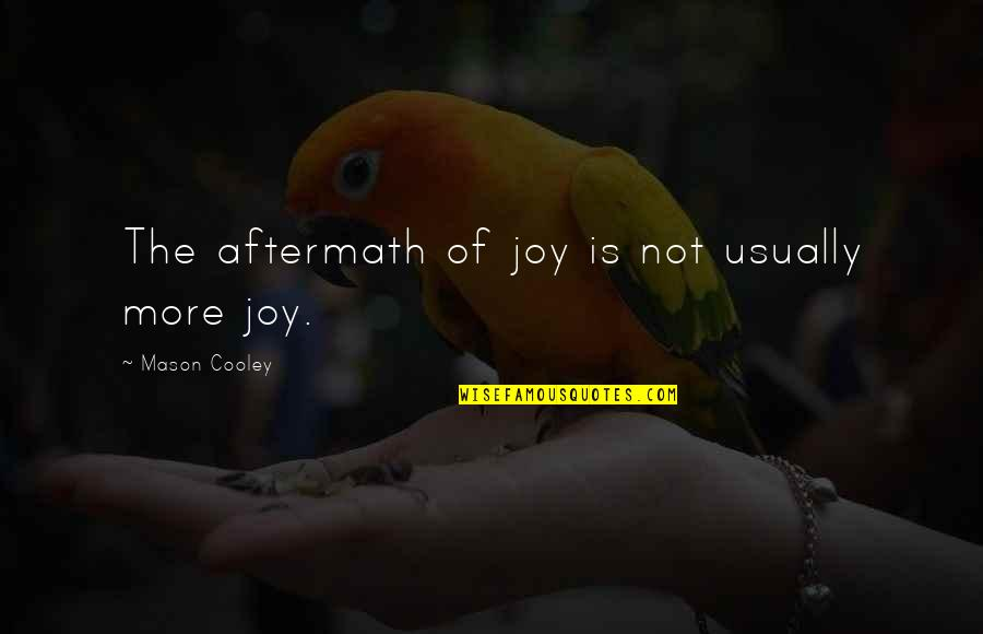 Download Branham Quotes By Mason Cooley: The aftermath of joy is not usually more
