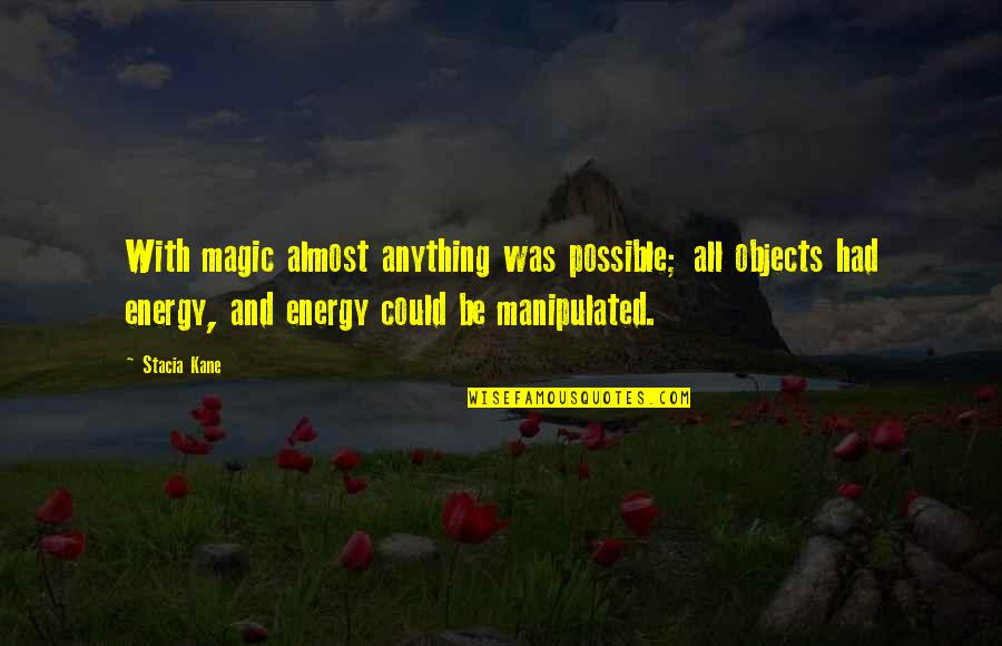 Downside Ghosts Quotes By Stacia Kane: With magic almost anything was possible; all objects