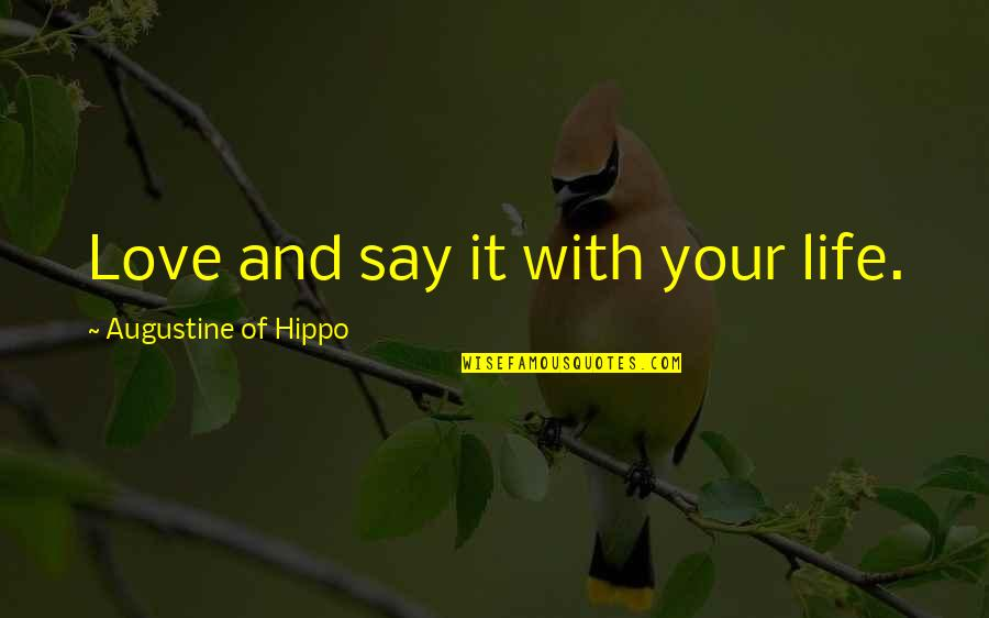 Downtown Life Quotes By Augustine Of Hippo: Love and say it with your life.