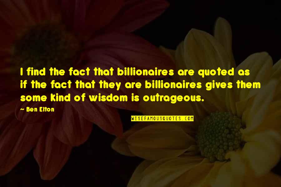 Downtown Life Quotes By Ben Elton: I find the fact that billionaires are quoted