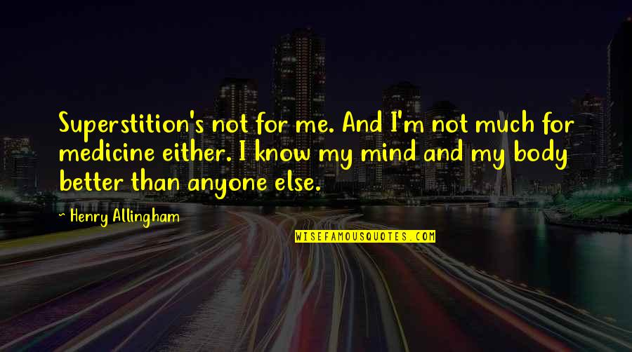 Downtown Life Quotes By Henry Allingham: Superstition's not for me. And I'm not much