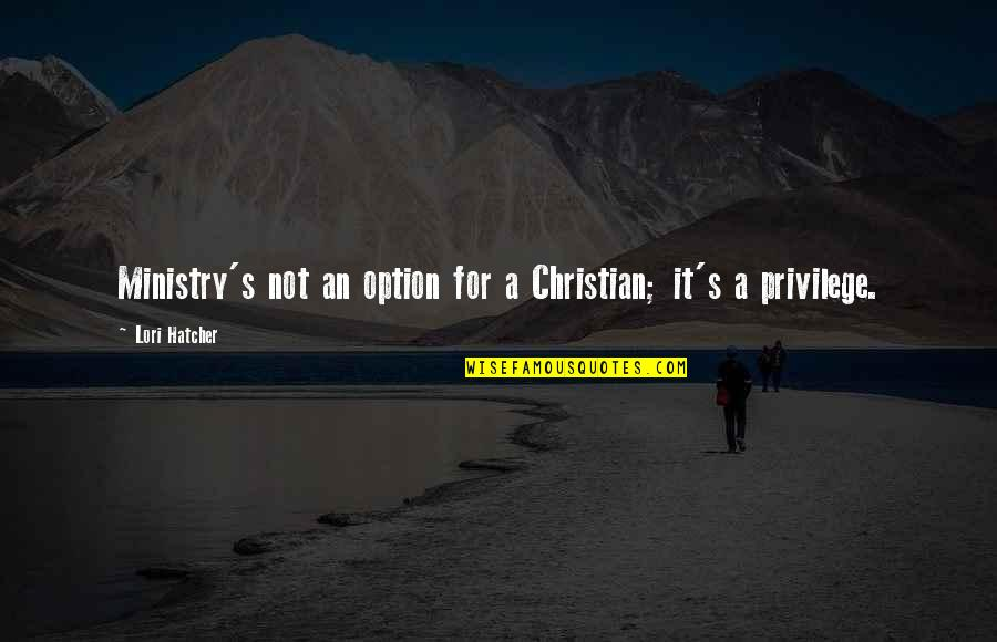 Downtown Life Quotes By Lori Hatcher: Ministry's not an option for a Christian; it's
