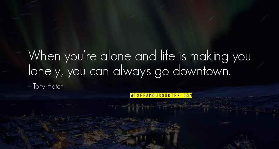 Downtown Life Quotes By Tony Hatch: When you're alone and life is making you