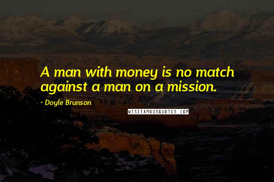 Doyle Brunson quotes: A man with money is no match against a man on a mission.